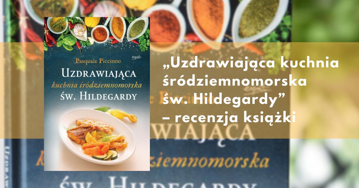 Uzdrawiajaca Kuchnia Srodziemnomorska Sw Hildegardy Recenzja